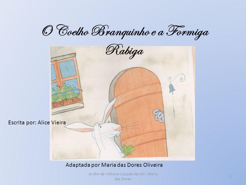 Escrita por: Alice Vieira Adaptada por Maria das Dores Oliveira 1 Jardim de Infância Calçada Vermil - Maria das Dores O Coelho Branquinho e a Formiga
