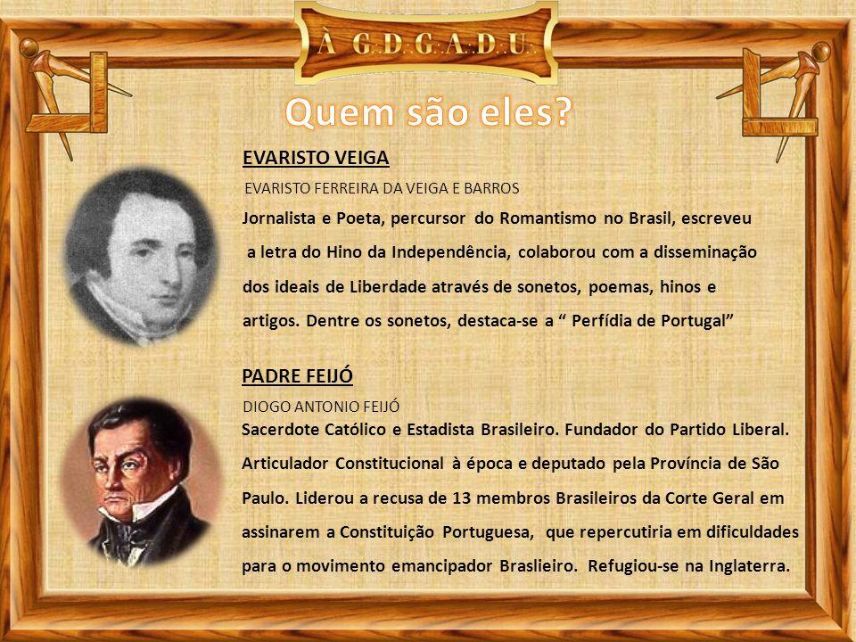 EVARISTO FERREIRA DA VEIGA E BARROS EVARISTO VEIGA Jornalista e Poeta, percursor do Romantismo no Brasil, escreveu a letra do Hino da Independência, colaborou com a disseminação dos ideais de Liberdade através de sonetos, poemas, hinos e artigos.