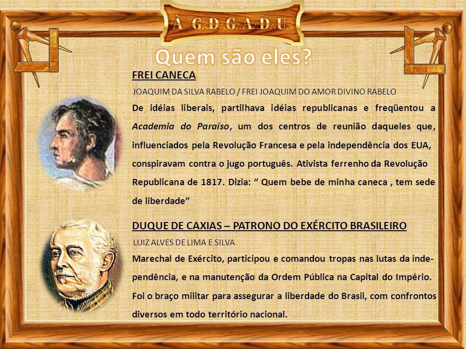 JOAQUIM DA SILVA RABELO / FREI JOAQUIM DO AMOR DIVINO RABELO FREI CANECA De idéias liberais, partilhava idéias republicanas e freqüentou a Academia do