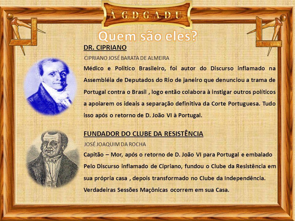 CIPRIANO JOSÉ BARATA DE ALMEIRA DR. CIPRIANO Médico e Politico Brasileiro, foi autor do Discurso inflamado na Assembléia de Deputados do Rio de janeir