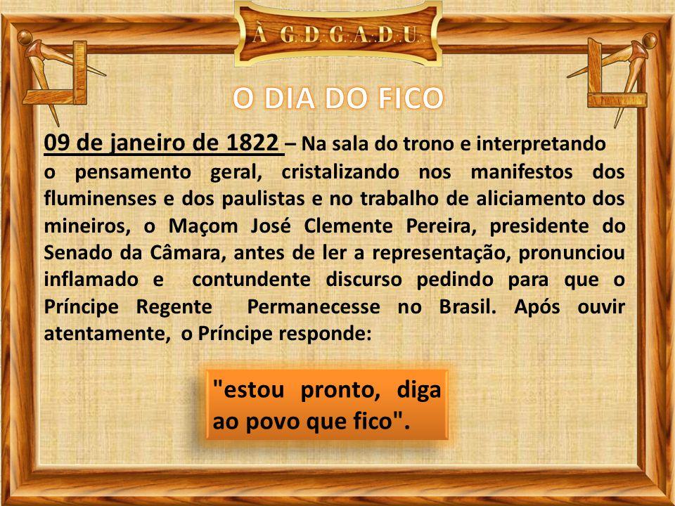 09 de janeiro de 1822 – Na sala do trono e interpretando o pensamento geral, cristalizando nos manifestos dos fluminenses e dos paulistas e no trabalh