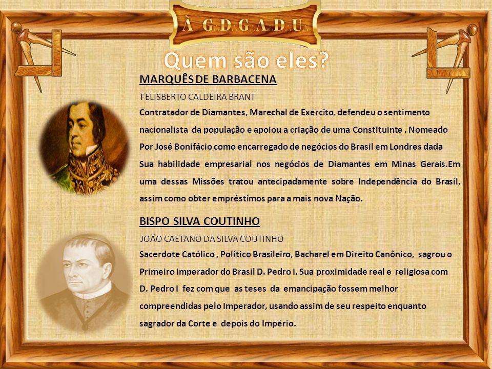 FELISBERTO CALDEIRA BRANT MARQUÊS DE BARBACENA Contratador de Diamantes, Marechal de Exército, defendeu o sentimento nacionalista da população e apoiou a criação de uma Constituinte.