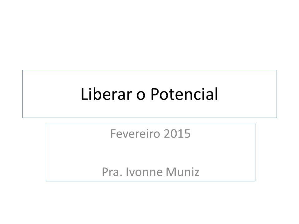 Liberar o Potencial Fevereiro 2015 Pra. Ivonne Muniz