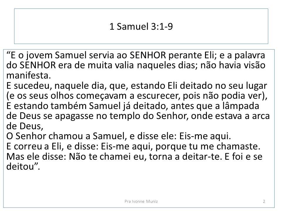 """1 Samuel 3:1-9 """"E o jovem Samuel servia ao SENHOR perante Eli; e a palavra do SENHOR era de muita valia naqueles dias; não havia visão manifesta. E su"""