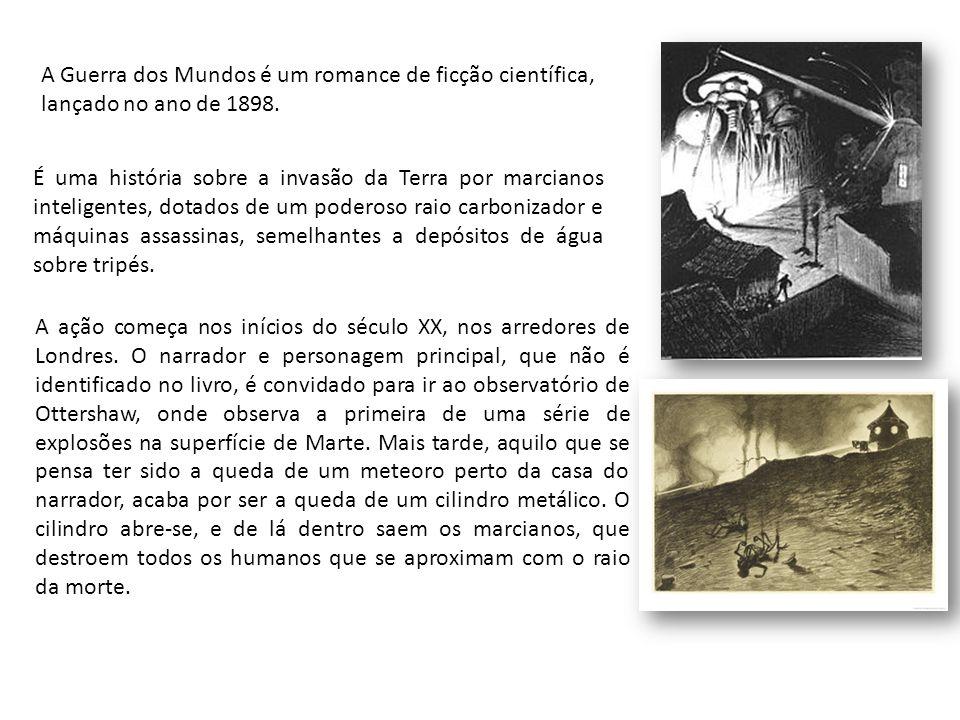 A Guerra dos Mundos é um romance de ficção científica, lançado no ano de 1898.
