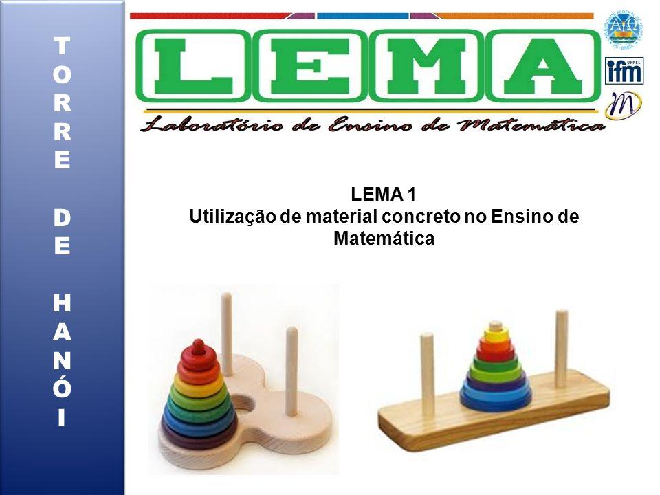 TORREDEHANÓITORREDEHANÓI TORREDEHANÓITORREDEHANÓI LEMA 1 Utilização de material concreto no Ensino de Matemática