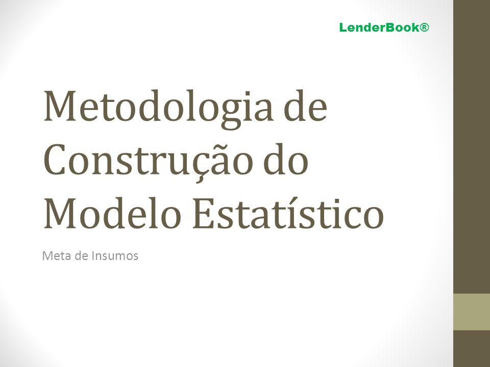 Metodologia de Construção do Modelo Estatístico Meta de Insumos LenderBook®