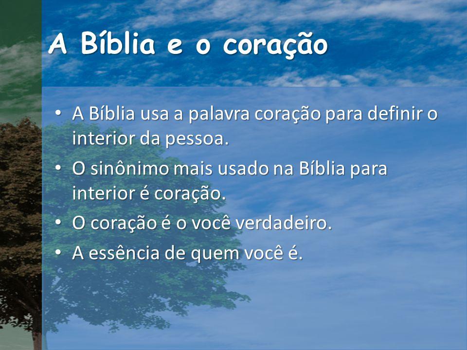 A Bíblia e o coração A Bíblia usa a palavra coração para definir o interior da pessoa.