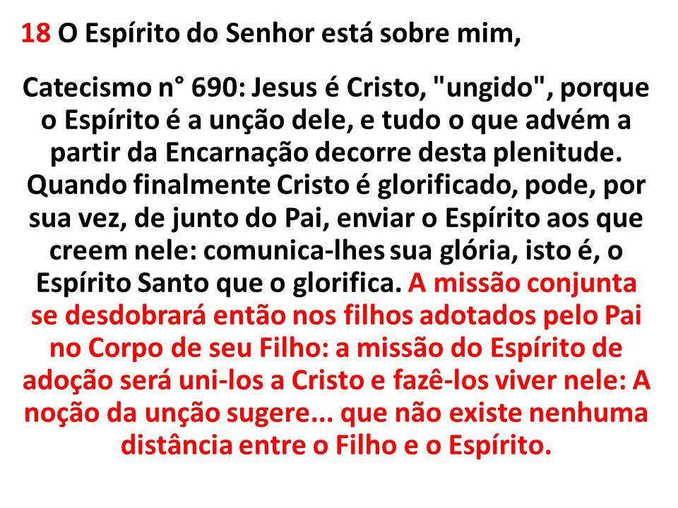 18 O Espírito do Senhor está sobre mim, Catecismo n° 690: Jesus é Cristo,