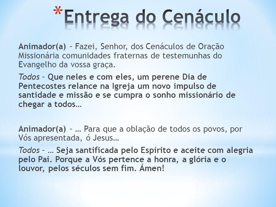Animador(a) – Fazei, Senhor, dos Cenáculos de Oração Missionária comunidades fraternas de testemunhas do Evangelho da vossa graça.