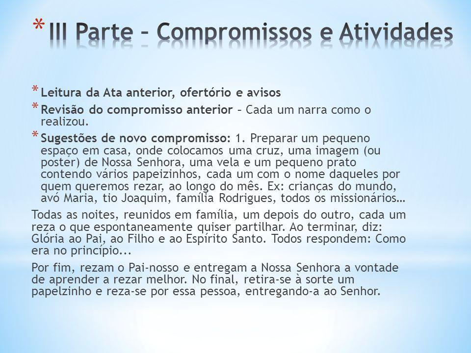 * Leitura da Ata anterior, ofertório e avisos * Revisão do compromisso anterior – Cada um narra como o realizou.