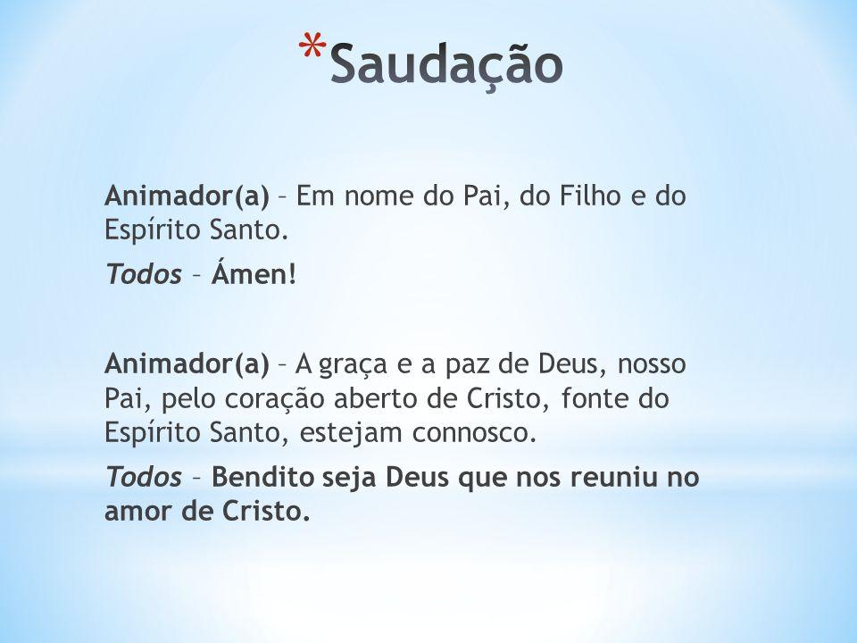 Animador(a) – Em nome do Pai, do Filho e do Espírito Santo.