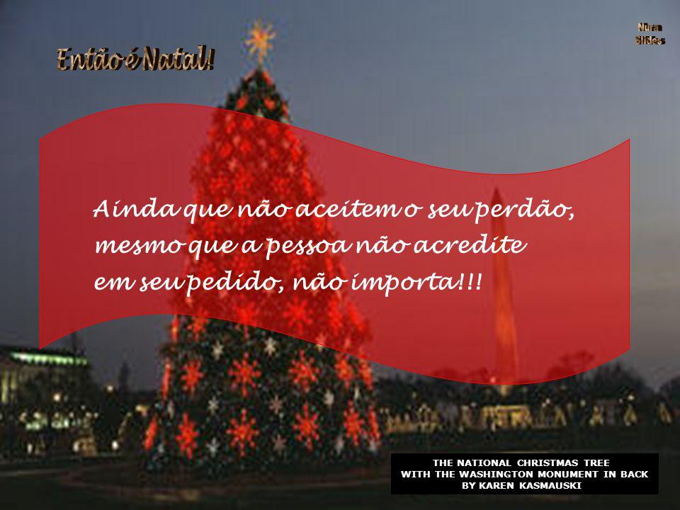 THE NATIONAL CHRISTMAS TREE STANDING BEFORE THE CAPITOL BY RICHARD NOWITZ Retire, então, qualquer sombra e mágoa do seu coração!!!