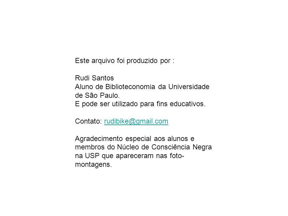 Este arquivo foi produzido por : Rudi Santos Aluno de Biblioteconomia da Universidade de São Paulo. E pode ser utilizado para fins educativos. Contato