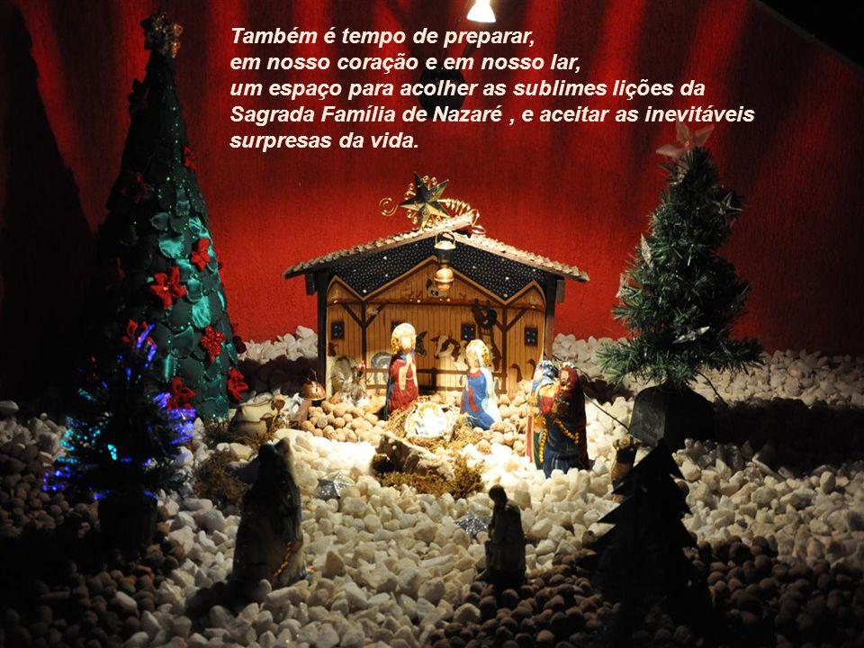 Também é tempo de preparar, em nosso coração e em nosso lar, um espaço para acolher as sublimes lições da Sagrada Família de Nazaré, e aceitar as inevitáveis surpresas da vida.