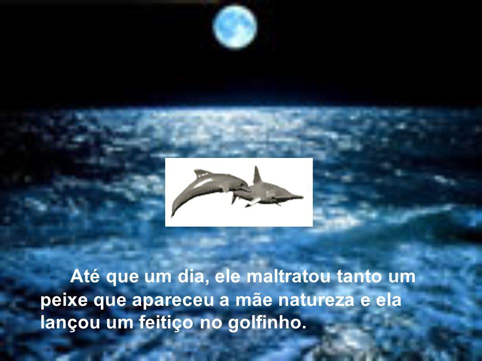 Há muito tempo atrás, existia um golfinho que maltratava todos os animais marinhos.