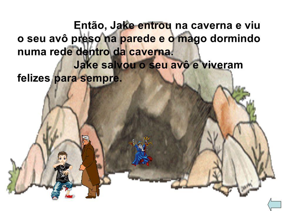 Quando o Jake chegou lá ouviu uma voz vindo de uma caverna assim: - Jake, socorro, me salve!