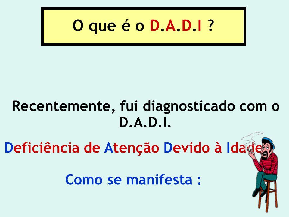 O que é o D.A.D.I .Recentemente, fui diagnosticado com o D.A.D.I.