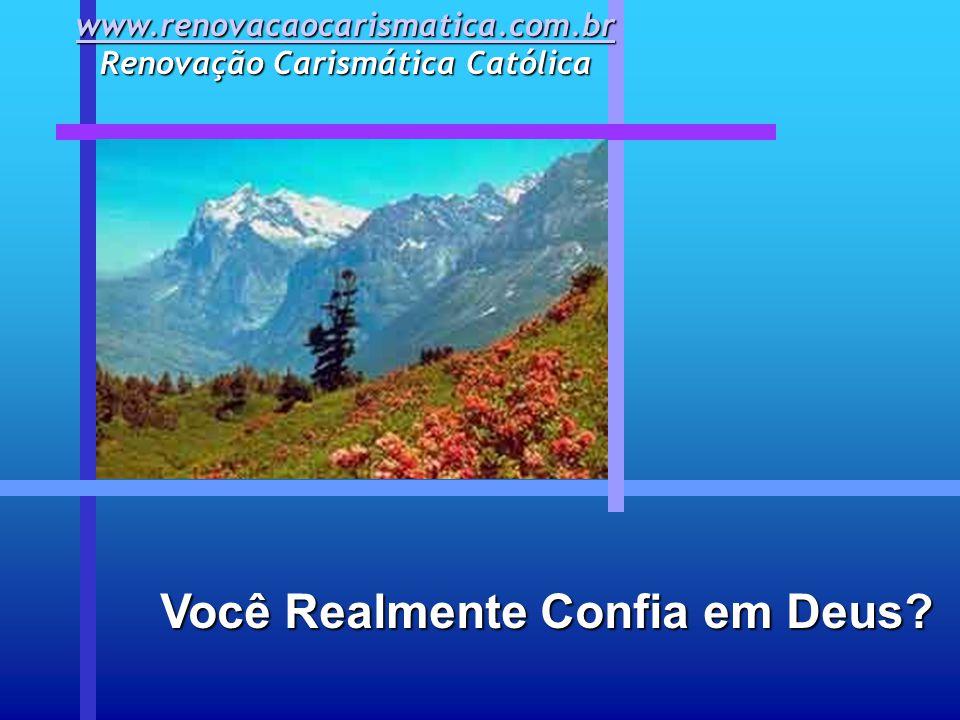 Você Realmente Confia em Deus? www.renovacaocarismatica.com.br www.renovacaocarismatica.com.br Renovação Carismática Católica www.renovacaocarismatica
