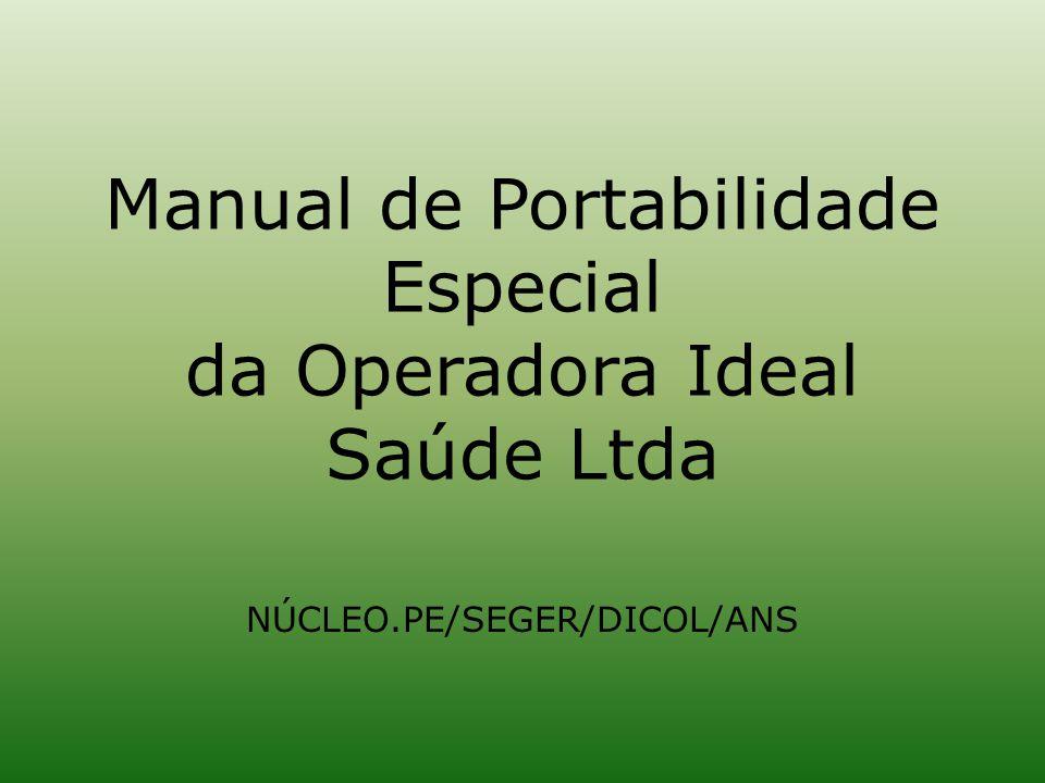 Manual de Portabilidade Especial da Operadora Ideal Saúde Ltda NÚCLEO.PE/SEGER/DICOL/ANS