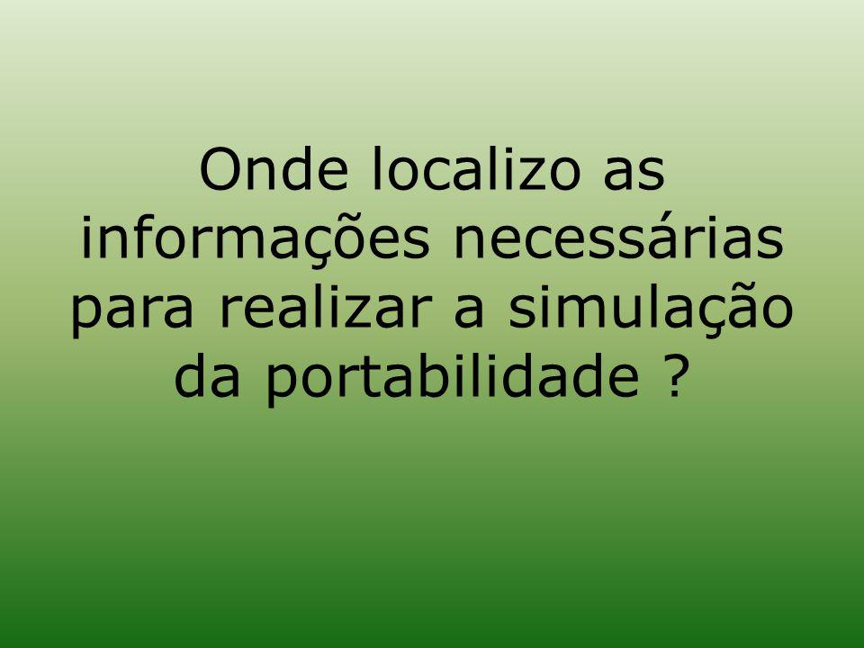 Onde localizo as informações necessárias para realizar a simulação da portabilidade ?