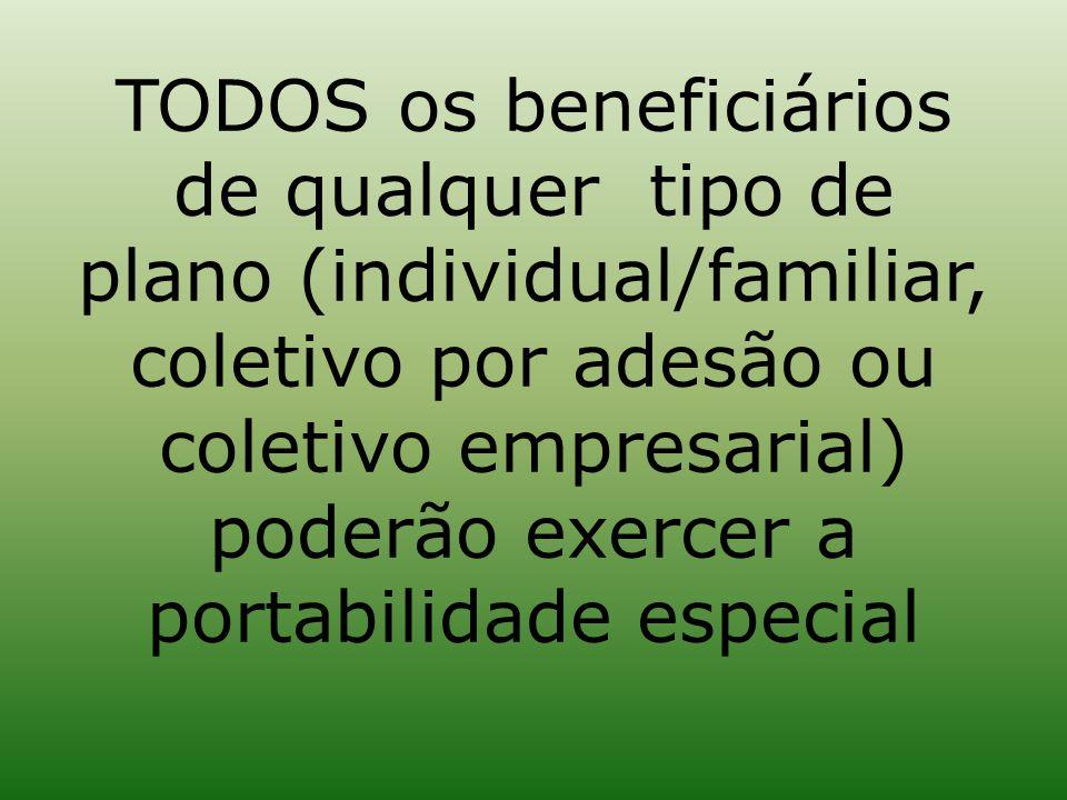 TODOS os beneficiários de qualquer tipo de plano (individual/familiar, coletivo por adesão ou coletivo empresarial) poderão exercer a portabilidade especial