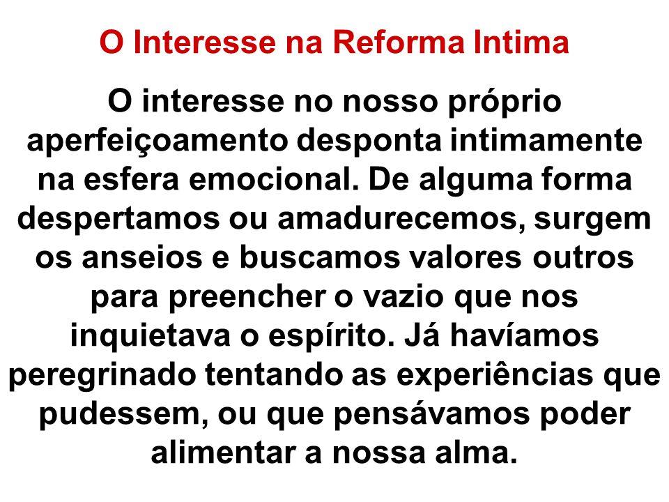 O Interesse na Reforma Intima O interesse no nosso próprio aperfeiçoamento desponta intimamente na esfera emocional. De alguma forma despertamos ou am