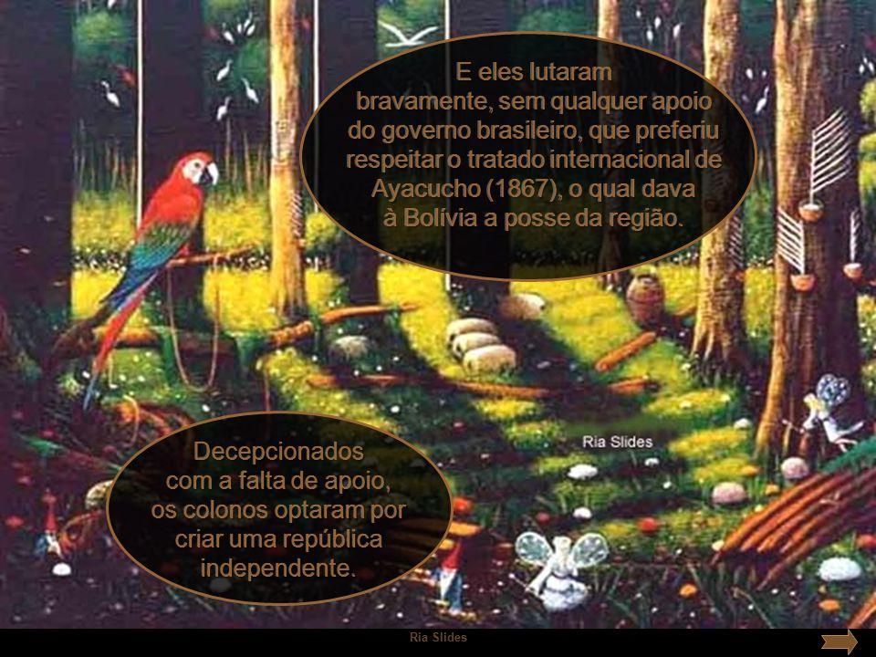 Autor do Slide: Ria Ellwanger riaellw@globo.comriaellw@globo.com Música: Hino Acreano (trecho) Imagens: Google Este slide é exclusivo do site Ria Slides Veja, a seguir, a letra do Hino Acreano