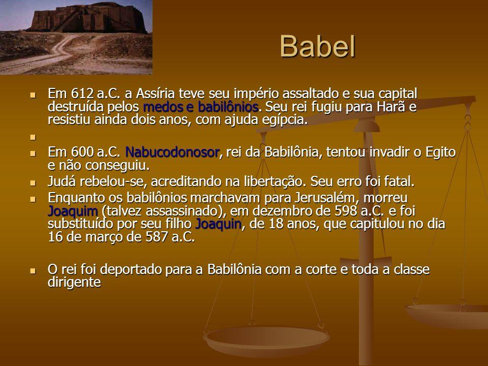 Babel Em 612 a.C. a Assíria teve seu império assaltado e sua capital destruída pelos medos e babilônios. Seu rei fugiu para Harã e resistiu ainda dois