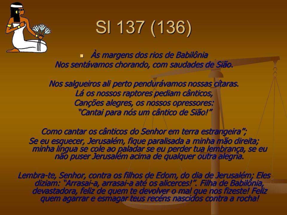 Sl 137 (136) Às margens dos rios de Babilônia Às margens dos rios de Babilônia Nos sentávamos chorando, com saudades de Sião. Nos salgueiros ali perto