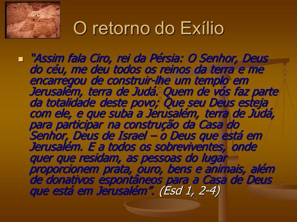 """O retorno do Exílio """"Assim fala Ciro, rei da Pérsia: O Senhor, Deus do céu, me deu todos os reinos da terra e me encarregou de construir-lhe um templo"""