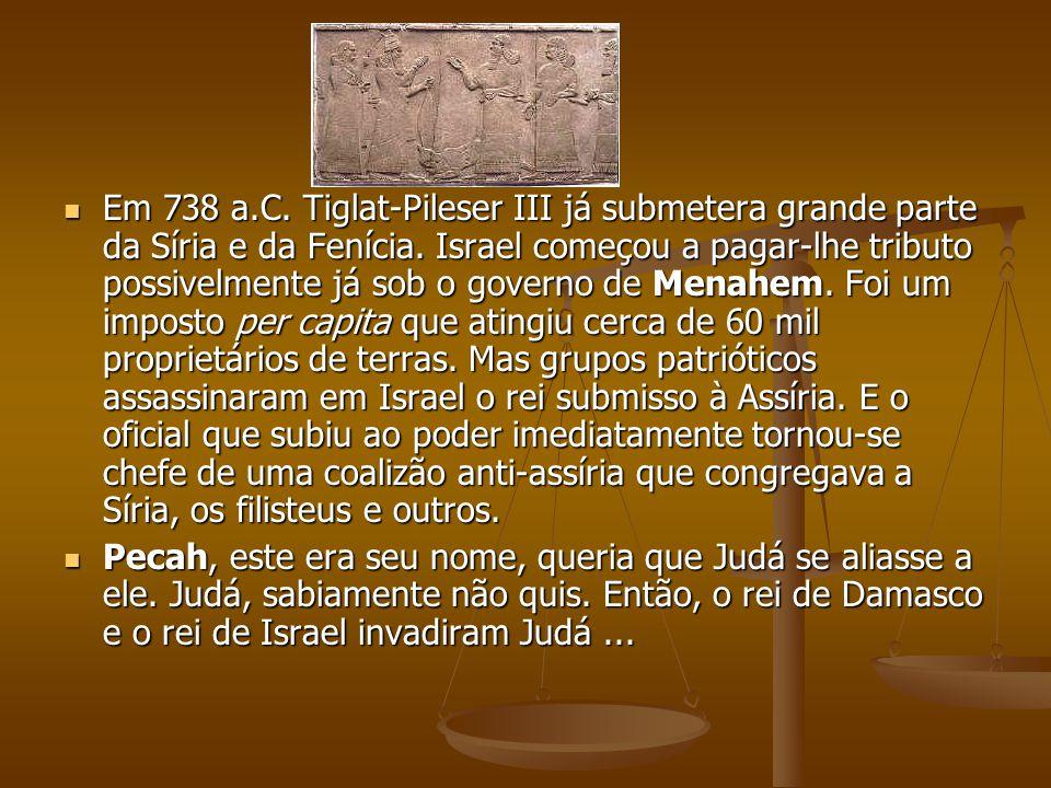 Em 738 a.C. Tiglat-Pileser III já submetera grande parte da Síria e da Fenícia. Israel começou a pagar-lhe tributo possivelmente já sob o governo de M