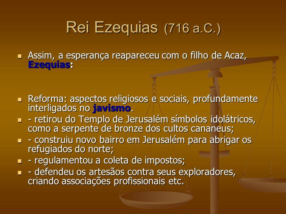 Rei Ezequias (716 a.C.) Assim, a esperança reapareceu com o filho de Acaz, Ezequias: Assim, a esperança reapareceu com o filho de Acaz, Ezequias: Refo