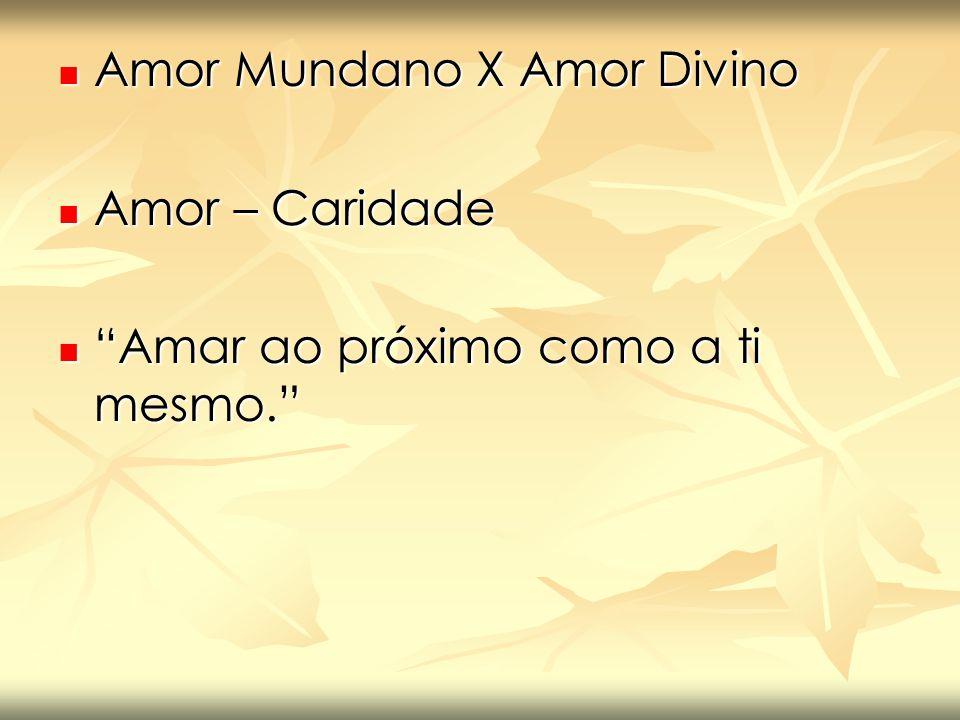 "Amor Mundano X Amor Divino Amor Mundano X Amor Divino Amor – Caridade Amor – Caridade ""Amar ao próximo como a ti mesmo."" ""Amar ao próximo como a ti me"