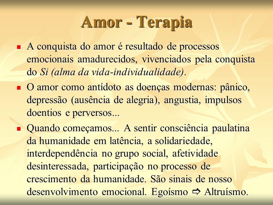 O sentimento de amor mostra que a pessoa ao lado ou distante não é mais competidora, mas participante das mesmas alegrias e oportunidades.