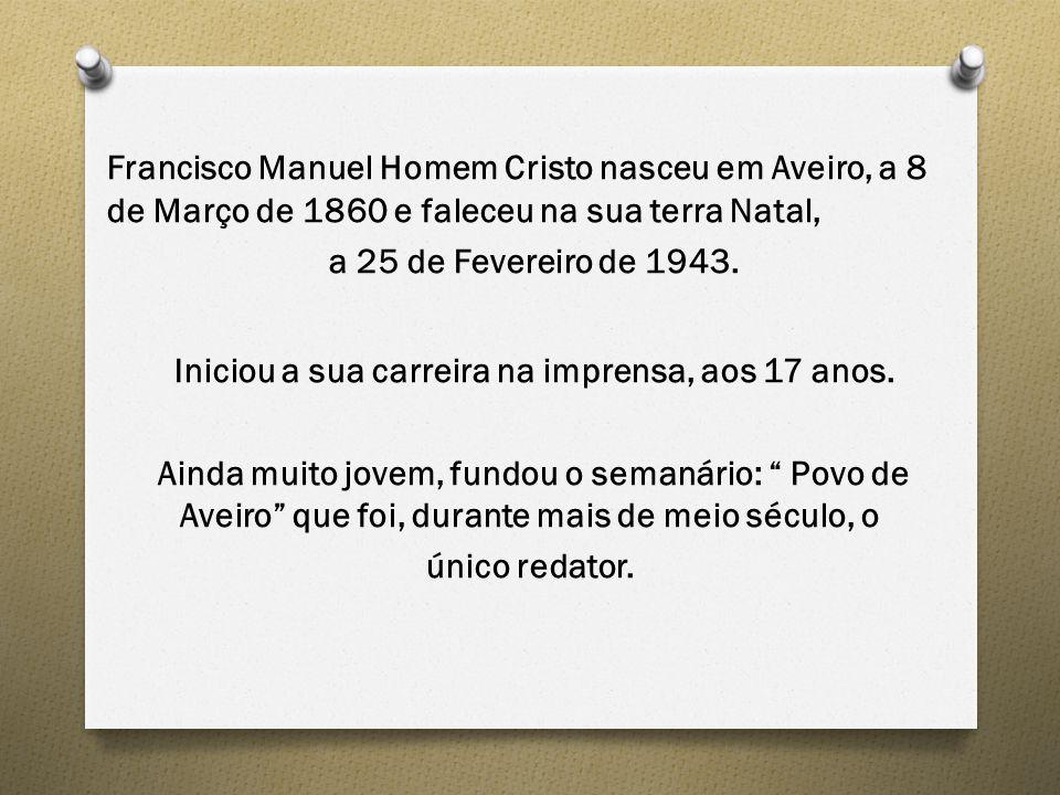Francisco Manuel Homem Cristo nasceu em Aveiro, a 8 de Março de 1860 e faleceu na sua terra Natal, a 25 de Fevereiro de 1943. Iniciou a sua carreira n