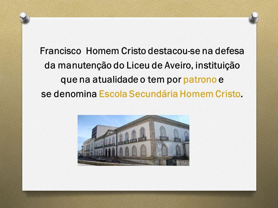 Francisco Homem Cristo destacou-se na defesa da manutenção do Liceu de Aveiro, instituição que na atualidade o tem por patrono e se denomina Escola Se