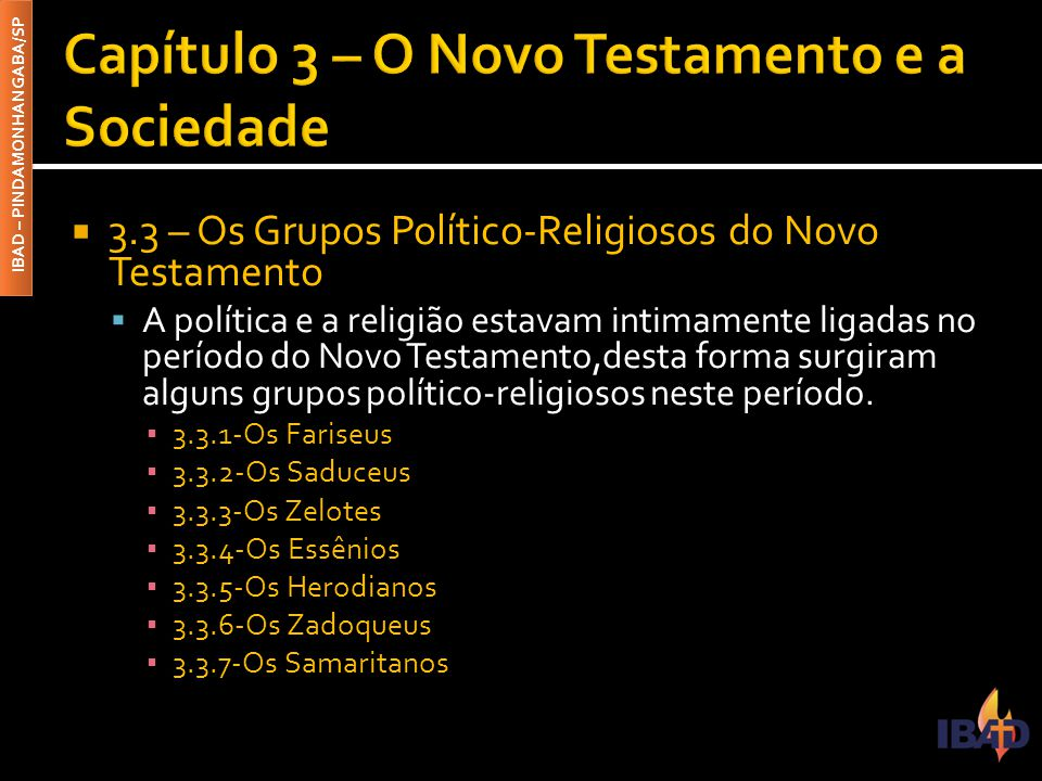 IBAD – PINDAMONHANGABA/SP  3.3 – Os Grupos Político-Religiosos do Novo Testamento  A política e a religião estavam intimamente ligadas no período do