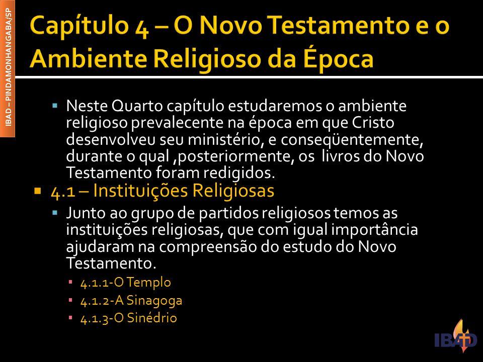 IBAD – PINDAMONHANGABA/SP  Neste Quarto capítulo estudaremos o ambiente religioso prevalecente na época em que Cristo desenvolveu seu ministério, e c