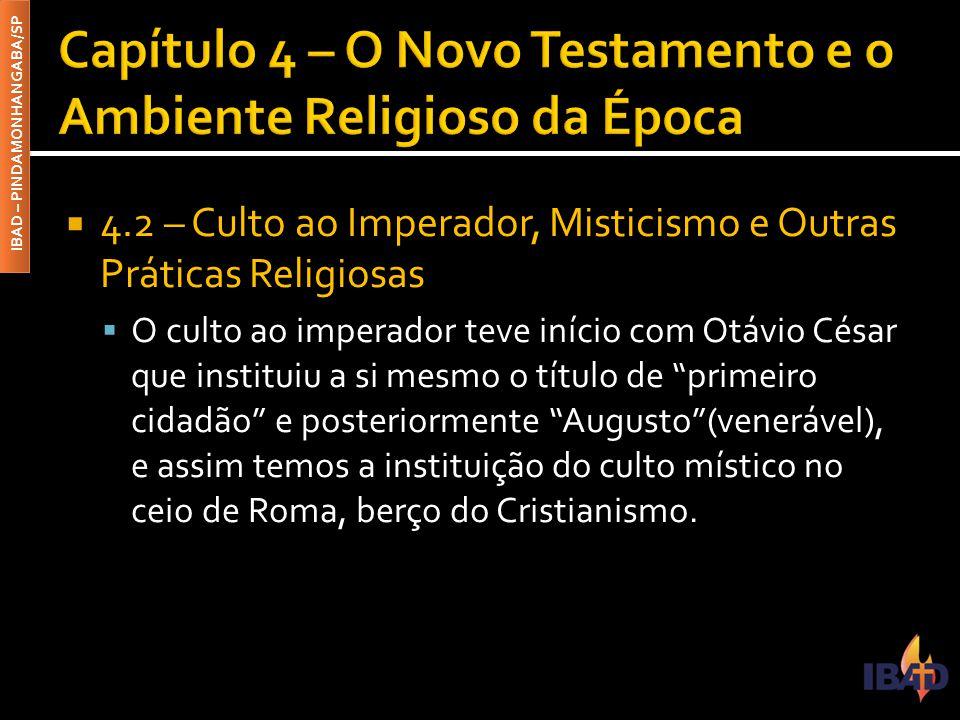 IBAD – PINDAMONHANGABA/SP  4.2 – Culto ao Imperador, Misticismo e Outras Práticas Religiosas  O culto ao imperador teve início com Otávio César que