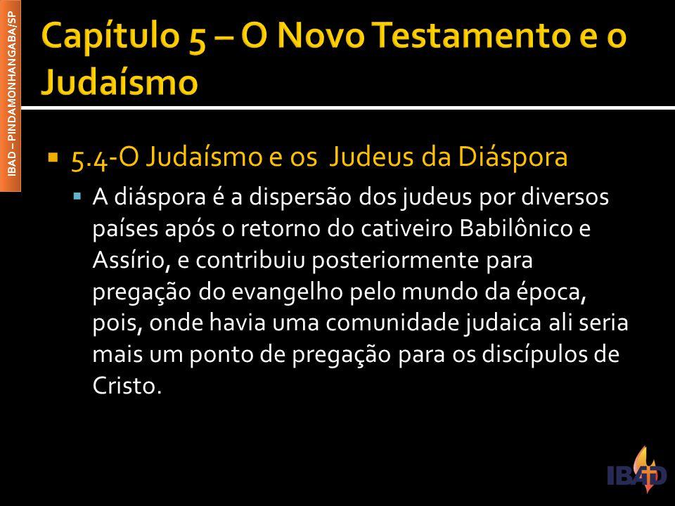 IBAD – PINDAMONHANGABA/SP  5.4-O Judaísmo e os Judeus da Diáspora  A diáspora é a dispersão dos judeus por diversos países após o retorno do cativei