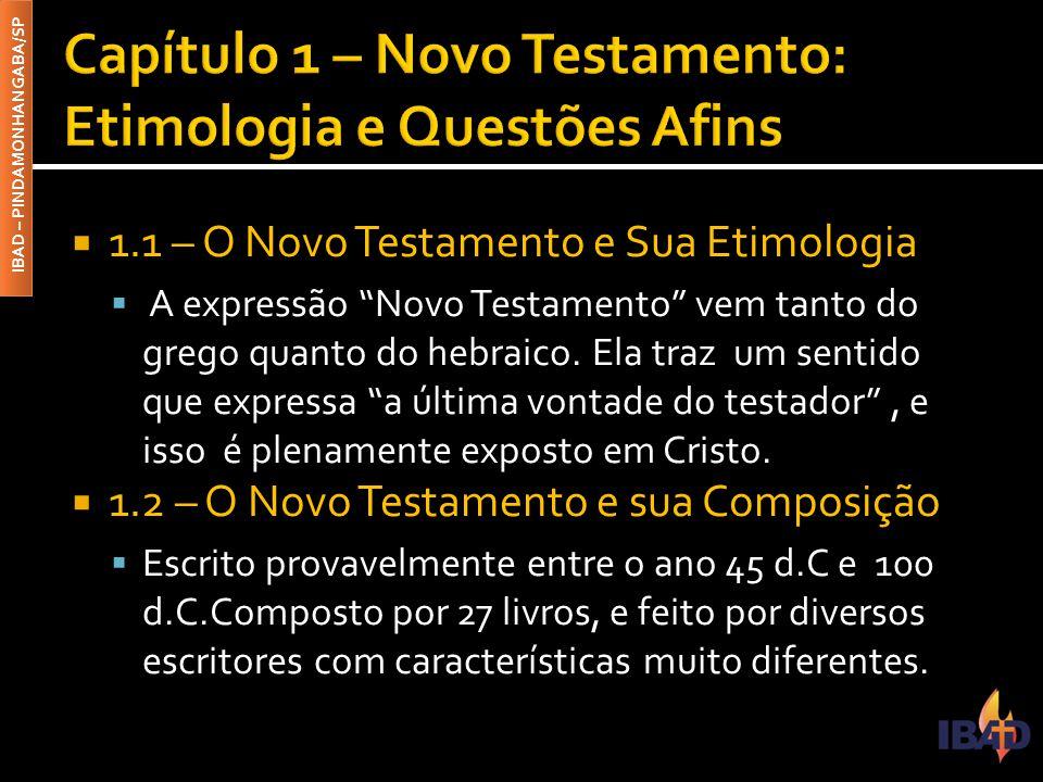 """IBAD – PINDAMONHANGABA/SP  1.1 – O Novo Testamento e Sua Etimologia  A expressão """"Novo Testamento"""" vem tanto do grego quanto do hebraico. Ela traz u"""