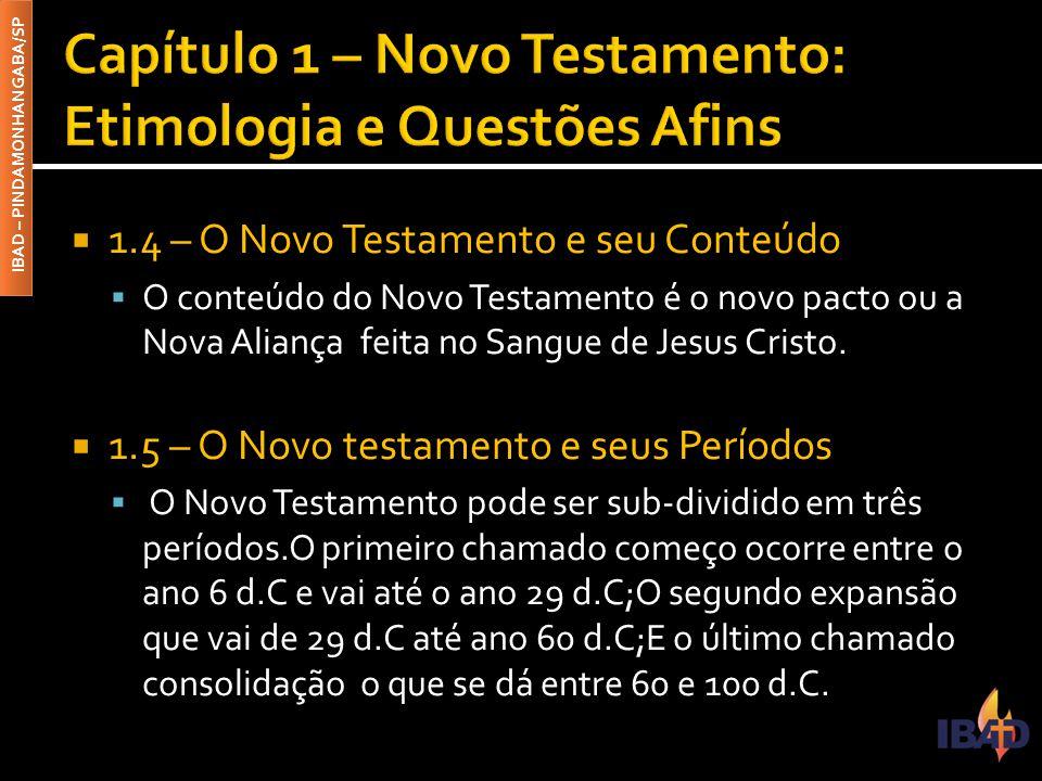 IBAD – PINDAMONHANGABA/SP  1.4 – O Novo Testamento e seu Conteúdo  O conteúdo do Novo Testamento é o novo pacto ou a Nova Aliança feita no Sangue de