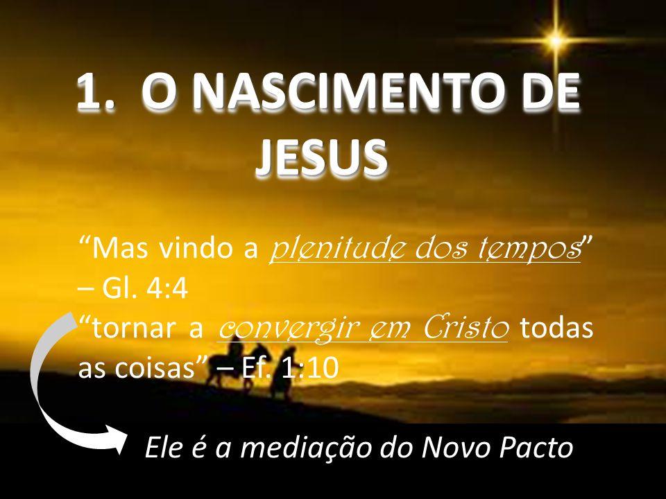 1.O NASCIMENTO DE JESUS JESUS 1.O NASCIMENTO DE JESUS JESUS Mas vindo a plenitude dos tempos – Gl.