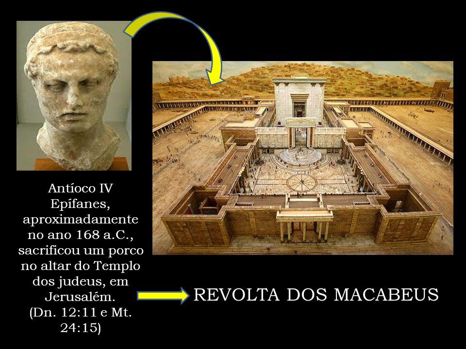 Antíoco IV Epífanes, aproximadamente no ano 168 a.C., sacrificou um porco no altar do Templo dos judeus, em Jerusalém.