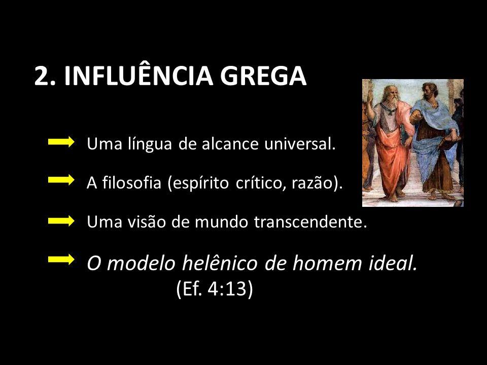 2.INFLUÊNCIA GREGA Uma língua de alcance universal.