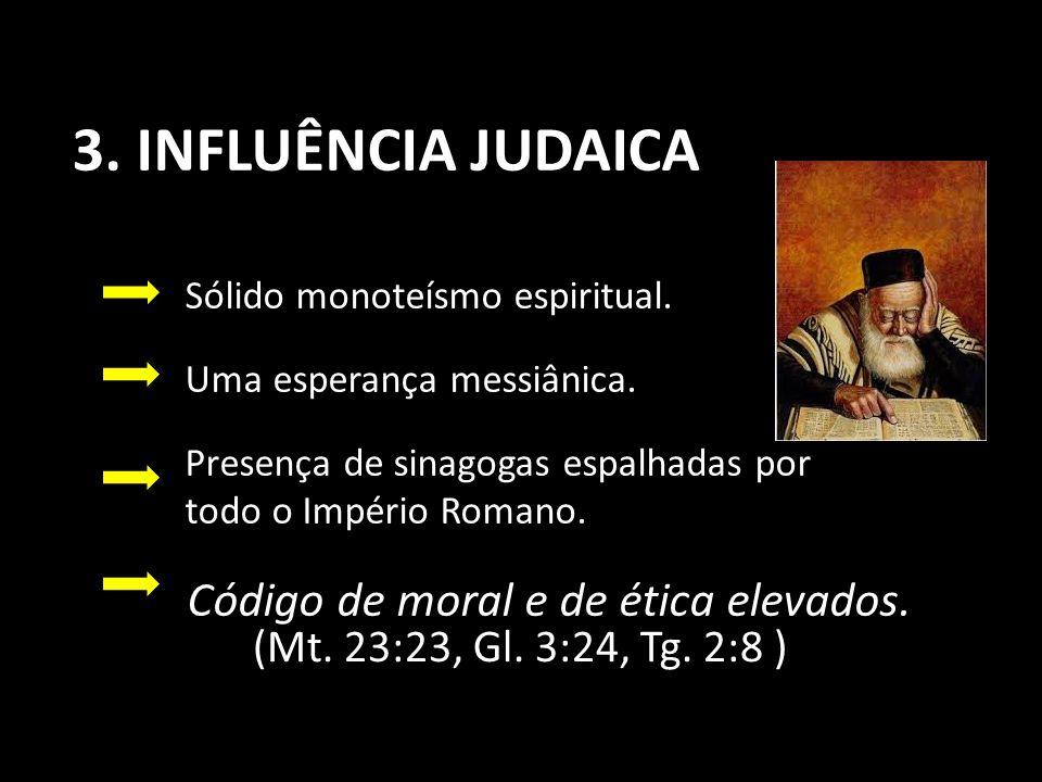 3.INFLUÊNCIA JUDAICA Sólido monoteísmo espiritual.