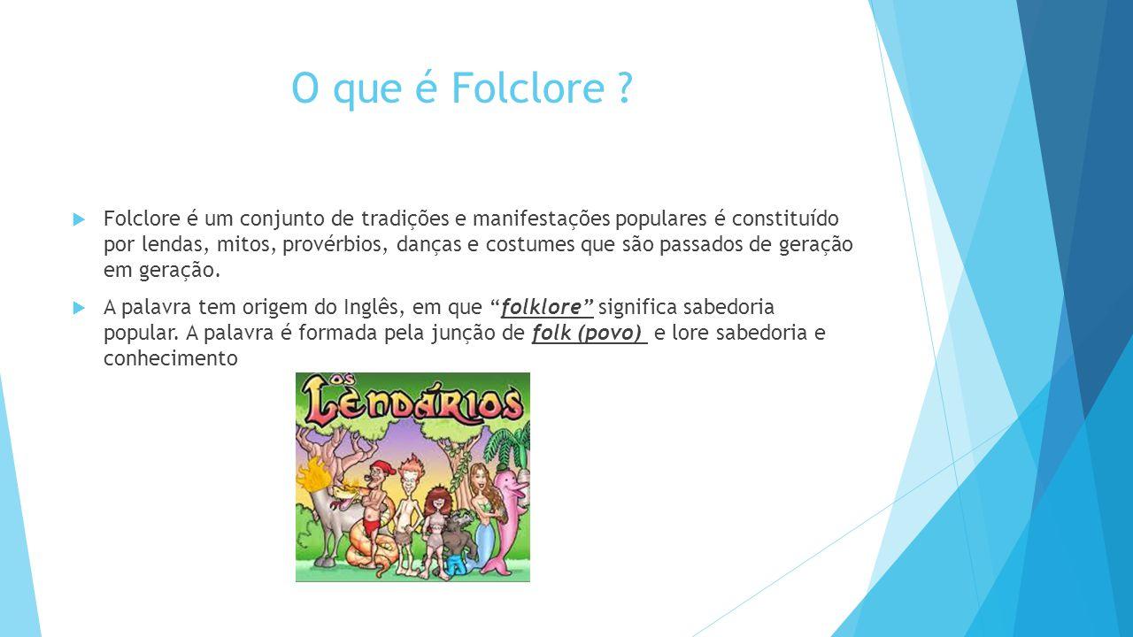 O que é Folclore ?  Folclore é um conjunto de tradições e manifestações populares é constituído por lendas, mitos, provérbios, danças e costumes que
