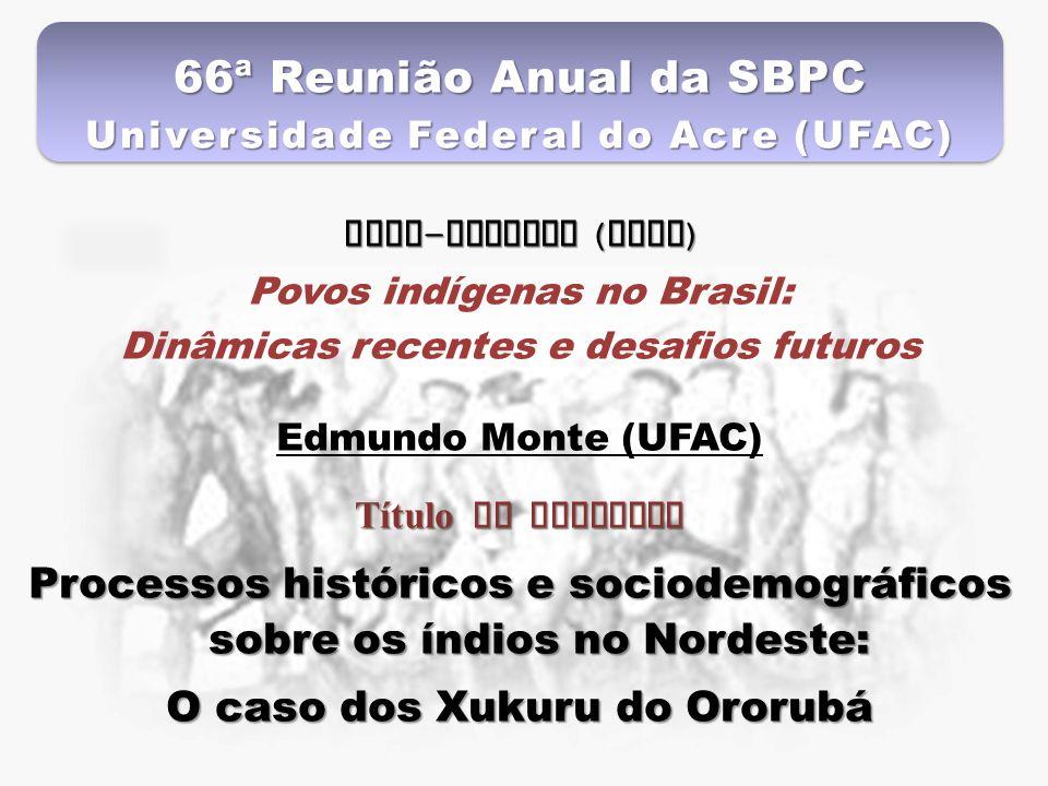 66ª Reunião Anual da SBPC Universidade Federal do Acre (UFAC) Mesa - redonda ( ABEP ) Povos indígenas no Brasil: Dinâmicas recentes e desafios futuros