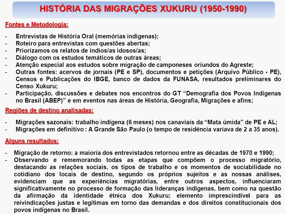 HISTÓRIA DAS MIGRAÇÕES XUKURU (1950-1990) Fontes e Metodologia: -Entrevistas de História Oral (memórias indígenas); -Roteiro para entrevistas com ques
